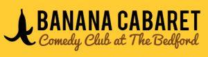 Banana Cabaret, Balham @ The Bedford | London | United Kingdom